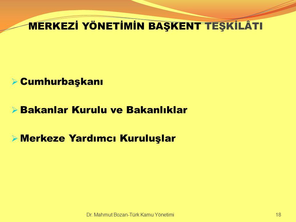 MERKEZİ YÖNETİMİN BAŞKENT TEŞKİLÂTI  Cumhurbaşkanı  Bakanlar Kurulu ve Bakanlıklar  Merkeze Yardımcı Kuruluşlar Dr. Mahmut Bozan-Türk Kamu Yönetimi