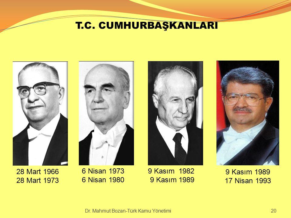 T.C. CUMHURBAŞKANLARI 28 Mart 1966 28 Mart 1973 6 Nisan 1973 6 Nisan 1980 9 Kasım 1982 9 Kasım 1989 17 Nisan 1993 Dr. Mahmut Bozan-Türk Kamu Yönetimi