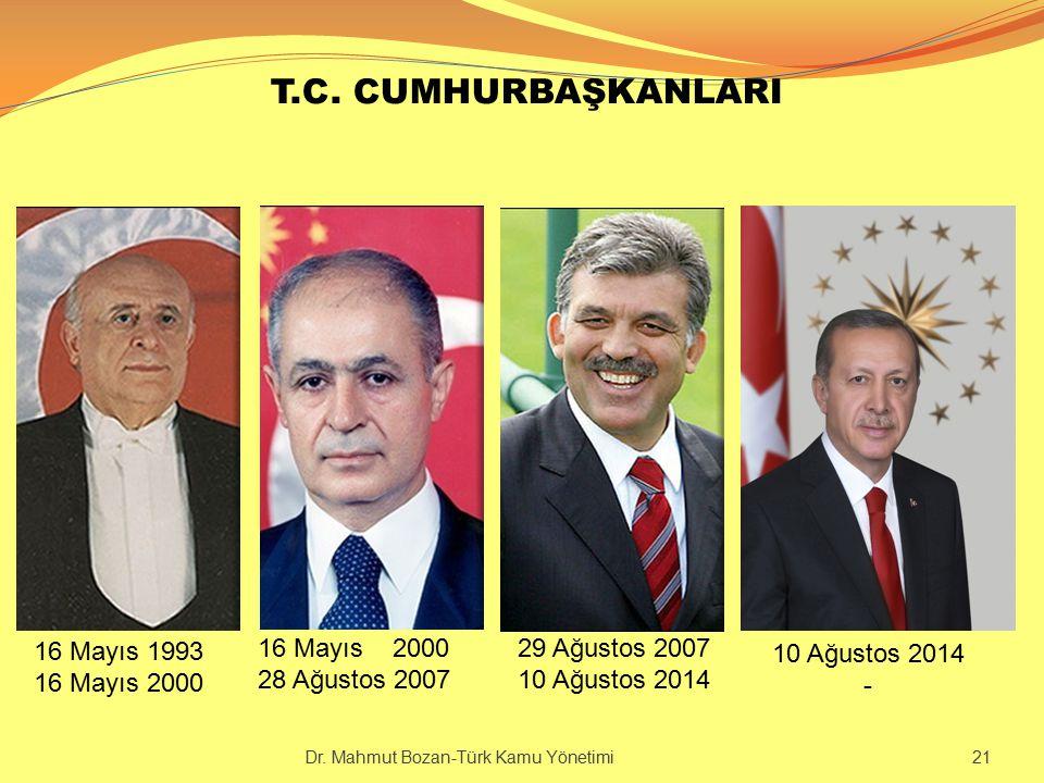 T.C. CUMHURBAŞKANLARI 16 Mayıs 2000 28 Ağustos 2007 16 Mayıs 1993 16 Mayıs 2000 29 Ağustos 2007 10 Ağustos 2014 - Dr. Mahmut Bozan-Türk Kamu Yönetimi