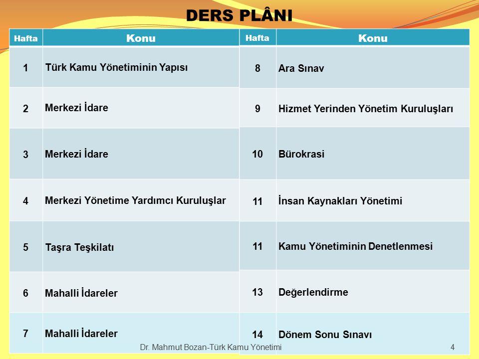 DERS PLÂNI Hafta Konu 1 Türk Kamu Yönetiminin Yapısı 2 Merkezi İdare 3 4 Merkezi Yönetime Yardımcı Kuruluşlar 5Taşra Teşkilatı 6Mahalli İdareler 7 Haf