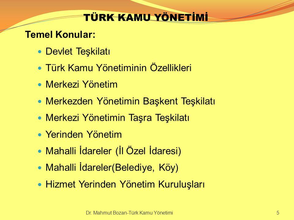 TÜRK KAMU YÖNETİMİNİN YAPISI Dr. Mahmut Bozan-Türk Kamu Yönetimi 16