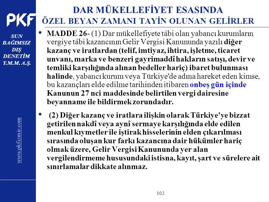www.pkfizmir.com SUN BAĞIMSIZ DIŞ DENETİM Y.M.M. A.Ş. sayfa102 DAR MÜKELLEFİYET ESASINDA ÖZEL BEYAN ZAMANI TAYİN OLUNAN GELİRLER MADDE 26- (1) Dar mük