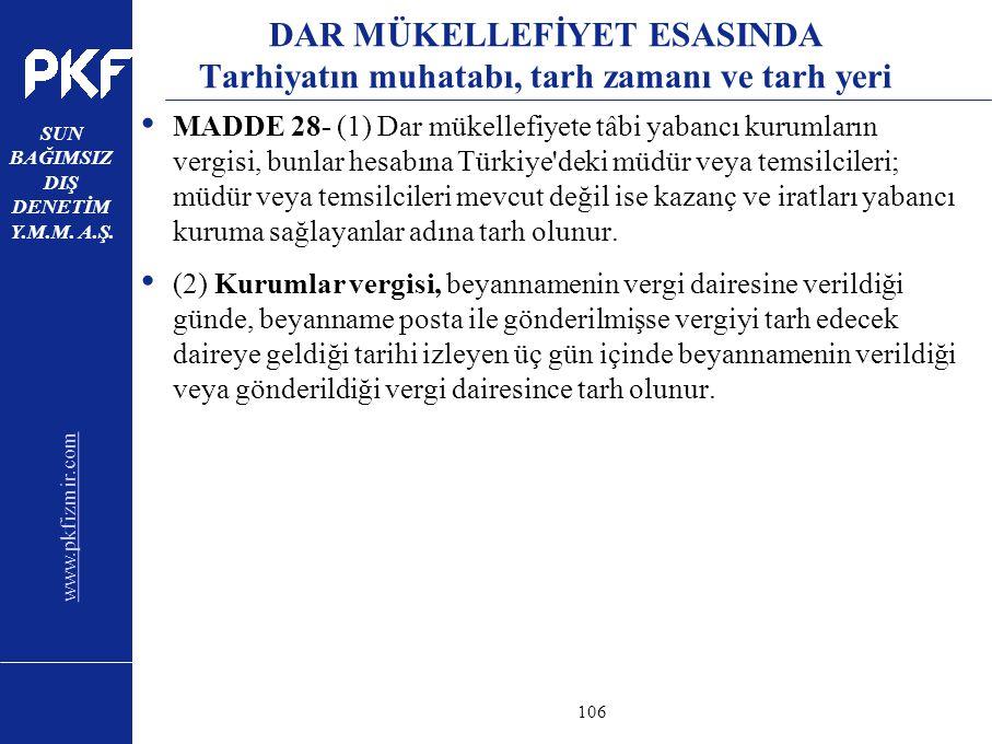 www.pkfizmir.com SUN BAĞIMSIZ DIŞ DENETİM Y.M.M. A.Ş. sayfa106 DAR MÜKELLEFİYET ESASINDA Tarhiyatın muhatabı, tarh zamanı ve tarh yeri MADDE 28- (1) D