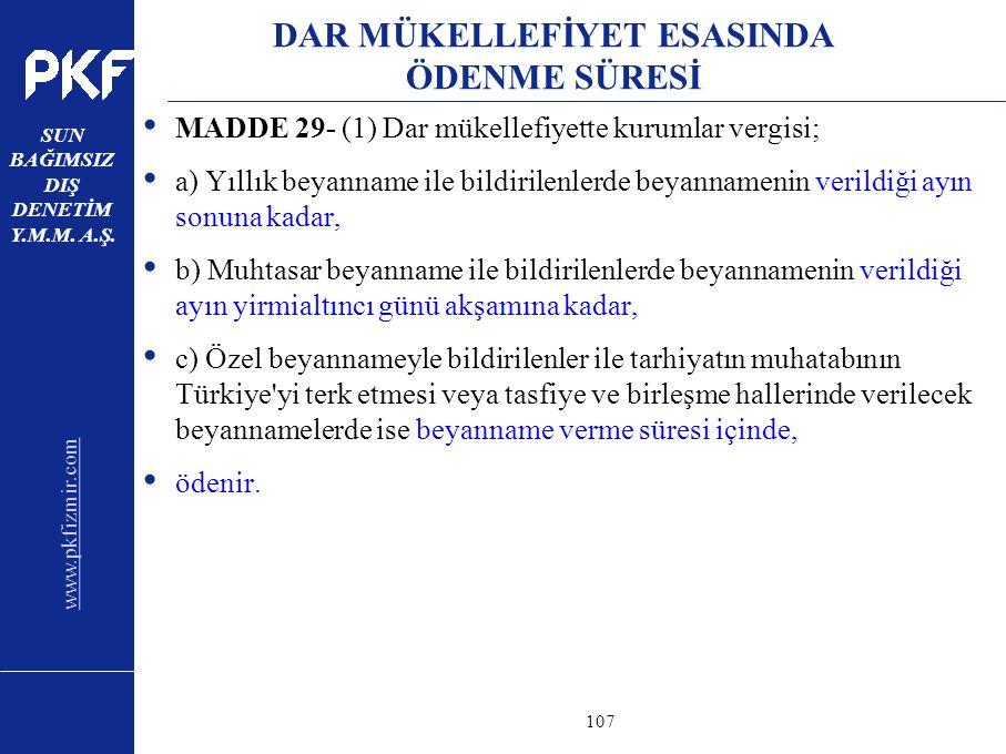 www.pkfizmir.com SUN BAĞIMSIZ DIŞ DENETİM Y.M.M. A.Ş. sayfa107 DAR MÜKELLEFİYET ESASINDA ÖDENME SÜRESİ MADDE 29- (1) Dar mükellefiyette kurumlar vergi