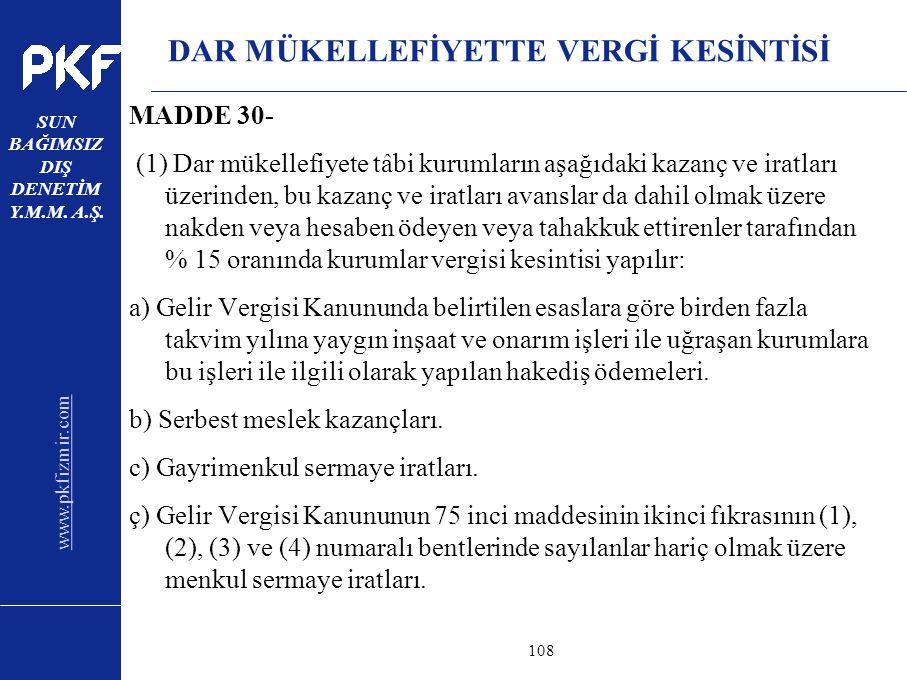 www.pkfizmir.com SUN BAĞIMSIZ DIŞ DENETİM Y.M.M. A.Ş. sayfa108 DAR MÜKELLEFİYETTE VERGİ KESİNTİSİ MADDE 30- (1) Dar mükellefiyete tâbi kurumların aşağ
