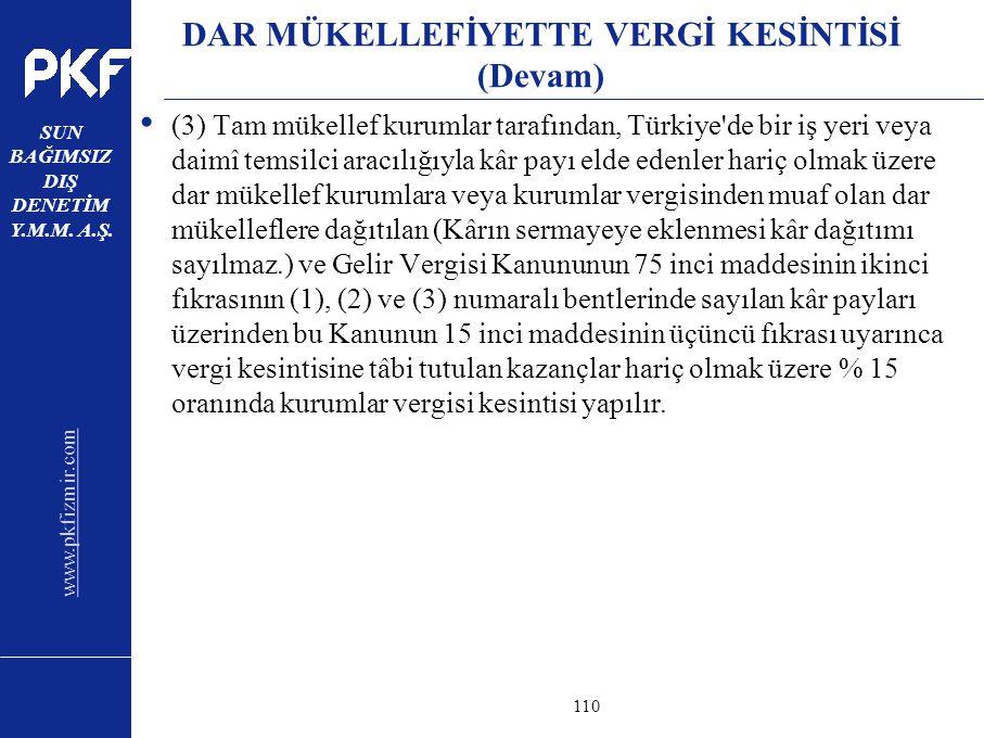 www.pkfizmir.com SUN BAĞIMSIZ DIŞ DENETİM Y.M.M. A.Ş. sayfa110 DAR MÜKELLEFİYETTE VERGİ KESİNTİSİ (Devam) (3) Tam mükellef kurumlar tarafından, Türkiy