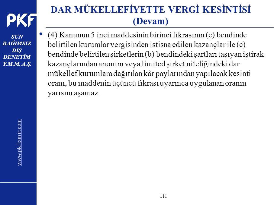 www.pkfizmir.com SUN BAĞIMSIZ DIŞ DENETİM Y.M.M. A.Ş. sayfa111 DAR MÜKELLEFİYETTE VERGİ KESİNTİSİ (Devam) (4) Kanunun 5 inci maddesinin birinci fıkras