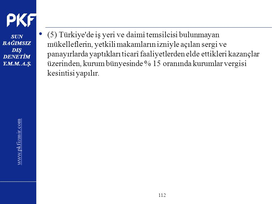 www.pkfizmir.com SUN BAĞIMSIZ DIŞ DENETİM Y.M.M. A.Ş. sayfa112 (5) Türkiye'de iş yeri ve daimî temsilcisi bulunmayan mükelleflerin, yetkili makamların