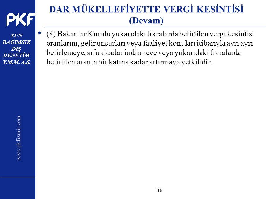 www.pkfizmir.com SUN BAĞIMSIZ DIŞ DENETİM Y.M.M. A.Ş. sayfa116 DAR MÜKELLEFİYETTE VERGİ KESİNTİSİ (Devam) (8) Bakanlar Kurulu yukarıdaki fıkralarda be