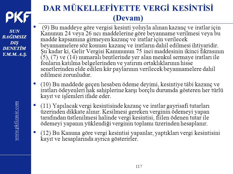 www.pkfizmir.com SUN BAĞIMSIZ DIŞ DENETİM Y.M.M. A.Ş. sayfa117 DAR MÜKELLEFİYETTE VERGİ KESİNTİSİ (Devam) (9) Bu maddeye göre vergisi kesinti yoluyla
