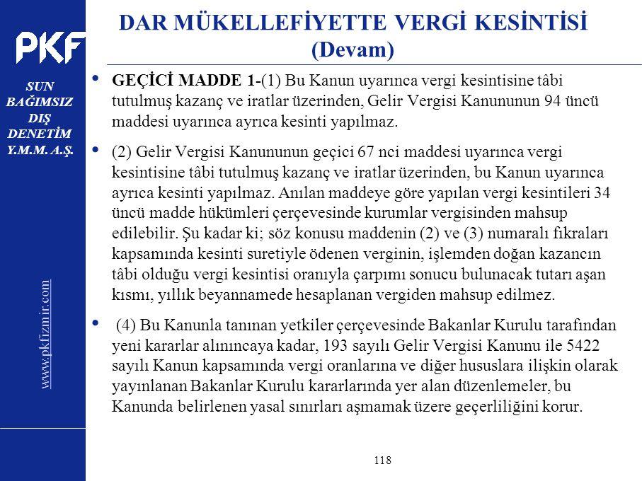 www.pkfizmir.com SUN BAĞIMSIZ DIŞ DENETİM Y.M.M. A.Ş. sayfa118 DAR MÜKELLEFİYETTE VERGİ KESİNTİSİ (Devam) GEÇİCİ MADDE 1-(1) Bu Kanun uyarınca vergi k