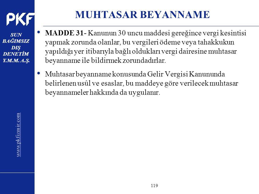 www.pkfizmir.com SUN BAĞIMSIZ DIŞ DENETİM Y.M.M. A.Ş. sayfa119 MUHTASAR BEYANNAME MADDE 31- Kanunun 30 uncu maddesi gereğince vergi kesintisi yapmak z