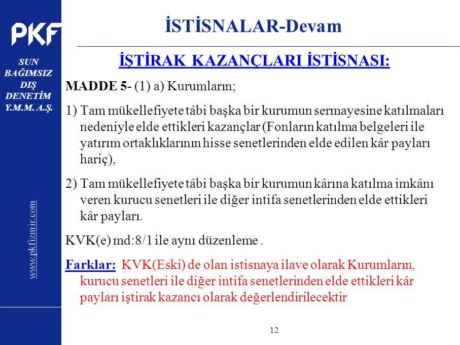 www.pkfizmir.com SUN BAĞIMSIZ DIŞ DENETİM Y.M.M. A.Ş. sayfa12 İSTİSNALAR-Devam İŞTİRAK KAZANÇLARI İSTİSNASI: MADDE 5- (1) a) Kurumların; 1) Tam mükell
