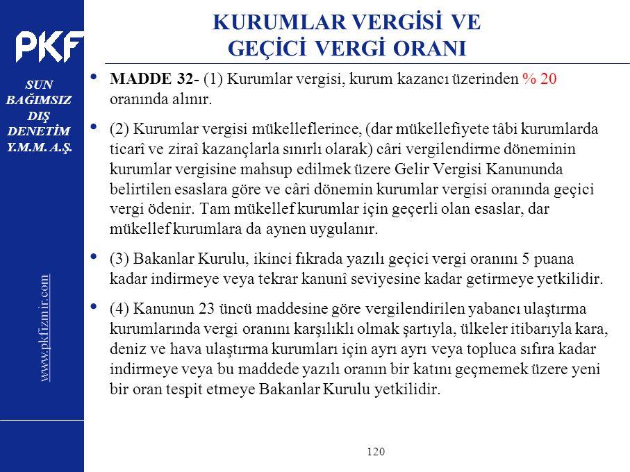 www.pkfizmir.com SUN BAĞIMSIZ DIŞ DENETİM Y.M.M. A.Ş. sayfa120 KURUMLAR VERGİSİ VE GEÇİCİ VERGİ ORANI MADDE 32- (1) Kurumlar vergisi, kurum kazancı üz