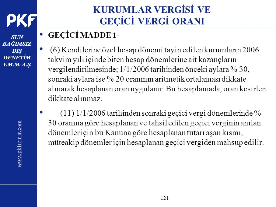 www.pkfizmir.com SUN BAĞIMSIZ DIŞ DENETİM Y.M.M. A.Ş. sayfa121 KURUMLAR VERGİSİ VE GEÇİCİ VERGİ ORANI GEÇİCİ MADDE 1- (6) Kendilerine özel hesap dönem