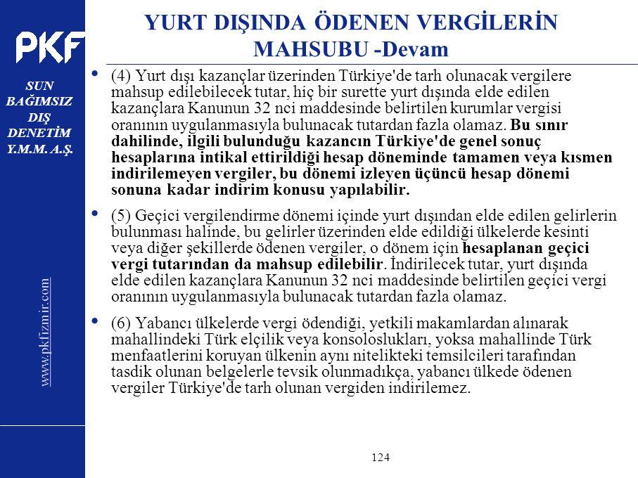 www.pkfizmir.com SUN BAĞIMSIZ DIŞ DENETİM Y.M.M. A.Ş. sayfa124 YURT DIŞINDA ÖDENEN VERGİLERİN MAHSUBU -Devam (4) Yurt dışı kazançlar üzerinden Türkiye