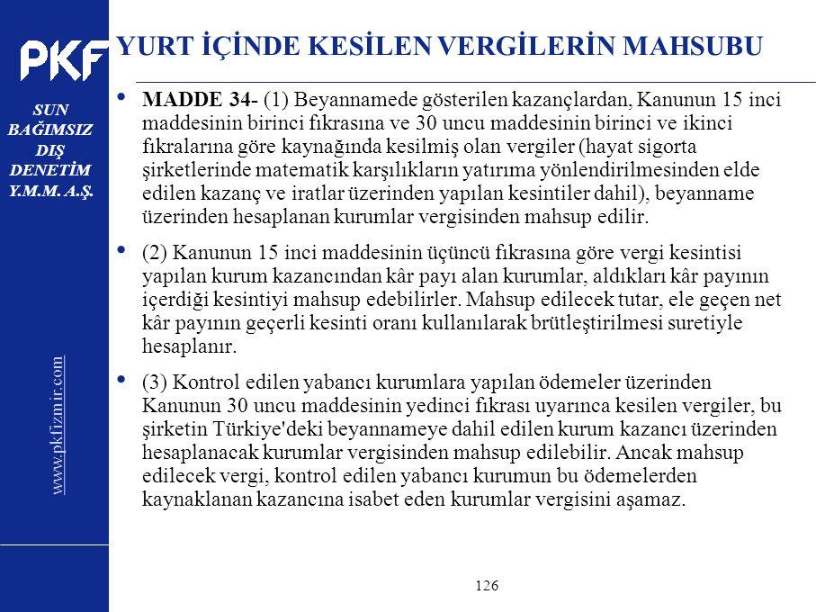 www.pkfizmir.com SUN BAĞIMSIZ DIŞ DENETİM Y.M.M. A.Ş. sayfa126 YURT İÇİNDE KESİLEN VERGİLERİN MAHSUBU MADDE 34- (1) Beyannamede gösterilen kazançlarda