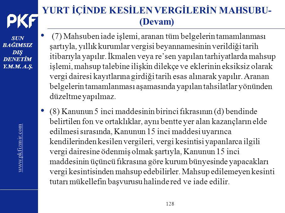 www.pkfizmir.com SUN BAĞIMSIZ DIŞ DENETİM Y.M.M. A.Ş. sayfa128 YURT İÇİNDE KESİLEN VERGİLERİN MAHSUBU- (Devam) (7) Mahsuben iade işlemi, aranan tüm be