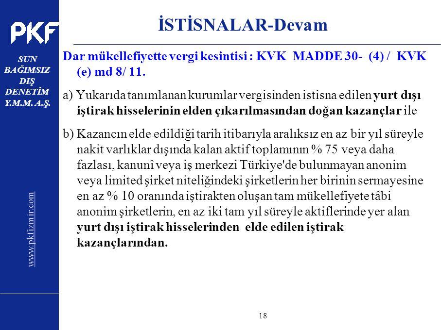 www.pkfizmir.com SUN BAĞIMSIZ DIŞ DENETİM Y.M.M. A.Ş. sayfa18 İSTİSNALAR-Devam Dar mükellefiyette vergi kesintisi : KVK MADDE 30- (4) / KVK (e) md 8/