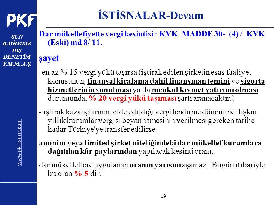 www.pkfizmir.com SUN BAĞIMSIZ DIŞ DENETİM Y.M.M. A.Ş. sayfa19 İSTİSNALAR-Devam Dar mükellefiyette vergi kesintisi : KVK MADDE 30- (4) / KVK (Eski) md