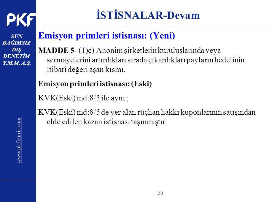 www.pkfizmir.com SUN BAĞIMSIZ DIŞ DENETİM Y.M.M. A.Ş. sayfa20 İSTİSNALAR-Devam Emisyon primleri istisnası: (Yeni) MADDE 5- (1)ç) Anonim şirketlerin ku