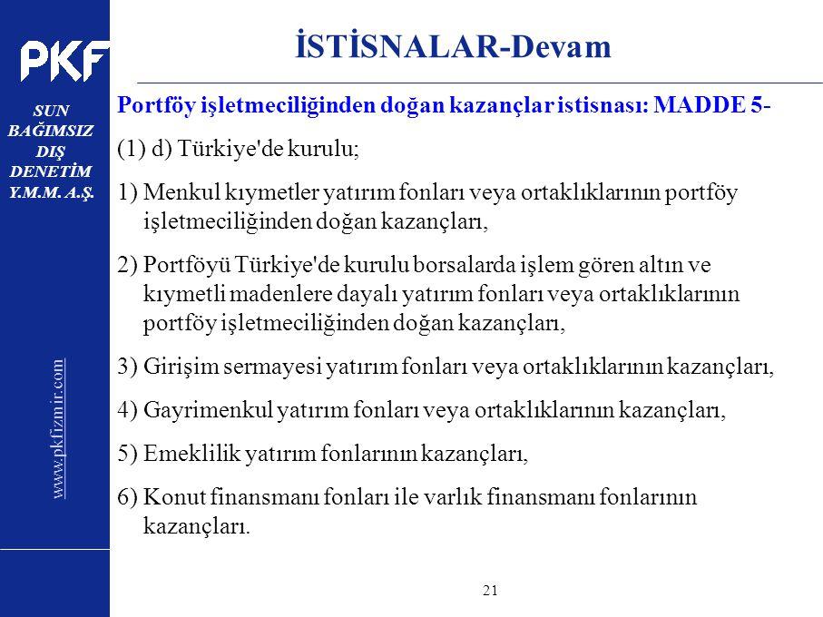 www.pkfizmir.com SUN BAĞIMSIZ DIŞ DENETİM Y.M.M. A.Ş. sayfa21 İSTİSNALAR-Devam Portföy işletmeciliğinden doğan kazançlar istisnası: MADDE 5- (1) d) Tü