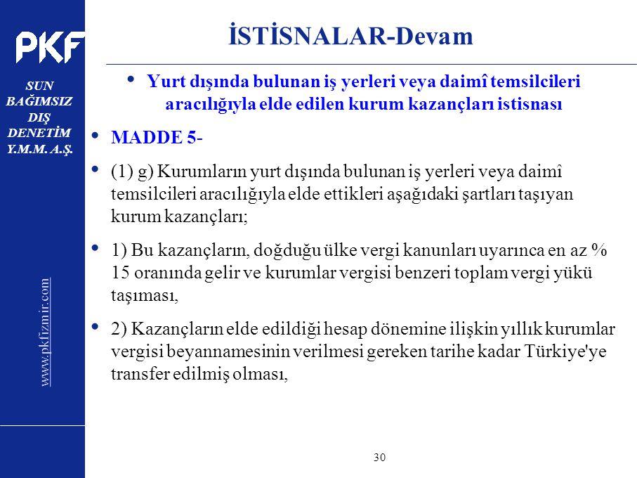 www.pkfizmir.com SUN BAĞIMSIZ DIŞ DENETİM Y.M.M. A.Ş. sayfa30 İSTİSNALAR-Devam Yurt dışında bulunan iş yerleri veya daimî temsilcileri aracılığıyla el