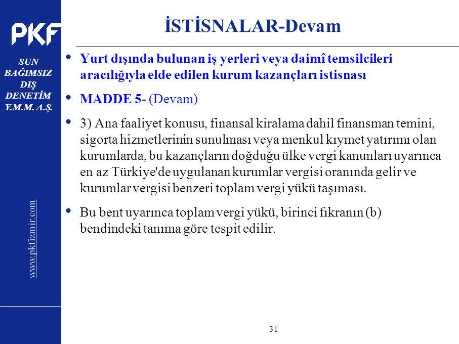 www.pkfizmir.com SUN BAĞIMSIZ DIŞ DENETİM Y.M.M. A.Ş. sayfa31 İSTİSNALAR-Devam Yurt dışında bulunan iş yerleri veya daimî temsilcileri aracılığıyla el