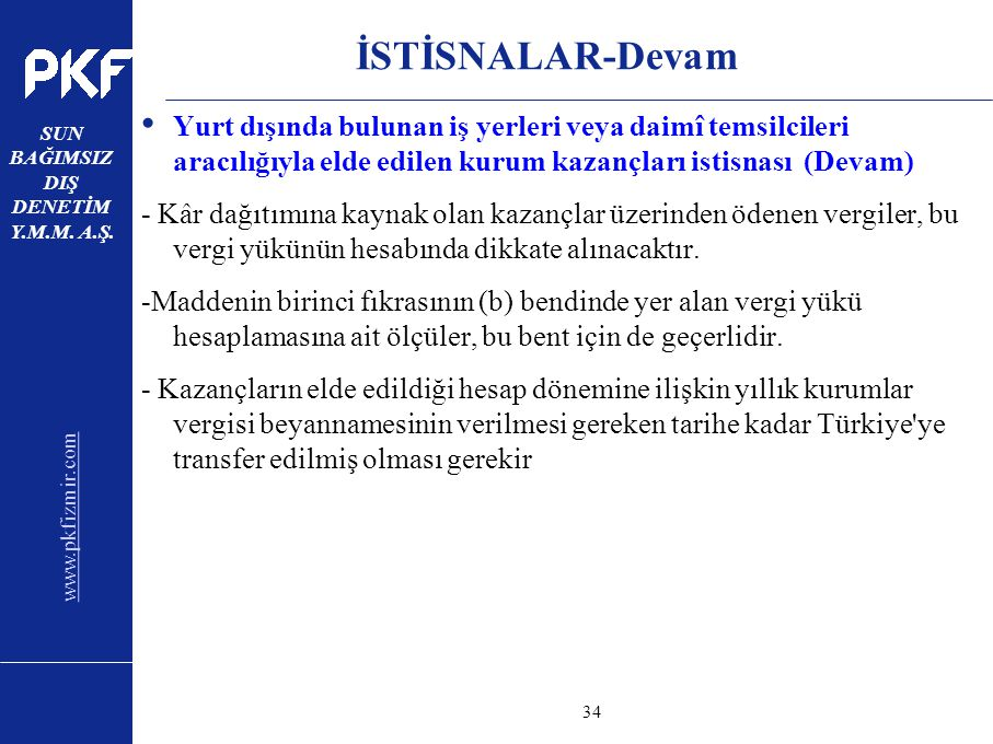 www.pkfizmir.com SUN BAĞIMSIZ DIŞ DENETİM Y.M.M. A.Ş. sayfa34 İSTİSNALAR-Devam Yurt dışında bulunan iş yerleri veya daimî temsilcileri aracılığıyla el