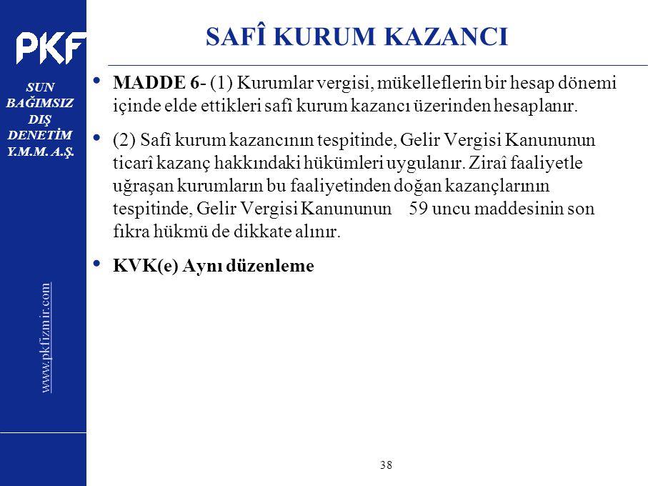 www.pkfizmir.com SUN BAĞIMSIZ DIŞ DENETİM Y.M.M. A.Ş. sayfa38 SAFÎ KURUM KAZANCI MADDE 6- (1) Kurumlar vergisi, mükelleflerin bir hesap dönemi içinde