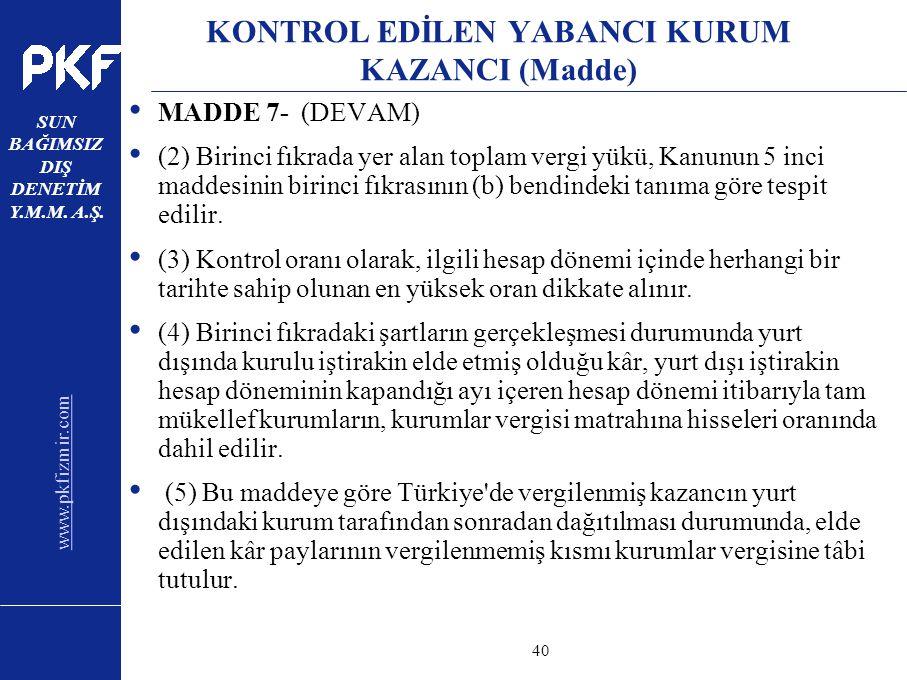 www.pkfizmir.com SUN BAĞIMSIZ DIŞ DENETİM Y.M.M. A.Ş. sayfa40 KONTROL EDİLEN YABANCI KURUM KAZANCI (Madde) MADDE 7- (DEVAM) (2) Birinci fıkrada yer al