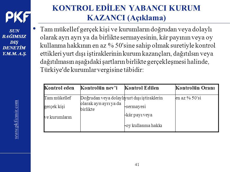 www.pkfizmir.com SUN BAĞIMSIZ DIŞ DENETİM Y.M.M. A.Ş. sayfa41 KONTROL EDİLEN YABANCI KURUM KAZANCI (Açıklama) Tam mükellef gerçek kişi ve kurumların d