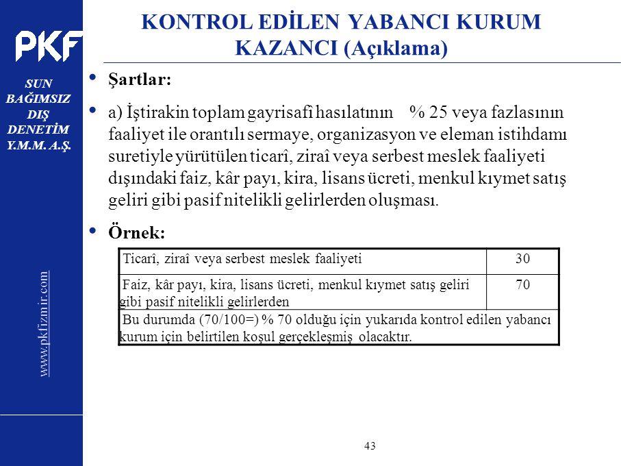 www.pkfizmir.com SUN BAĞIMSIZ DIŞ DENETİM Y.M.M. A.Ş. sayfa43 KONTROL EDİLEN YABANCI KURUM KAZANCI (Açıklama) Şartlar: a) İştirakin toplam gayrisafî h