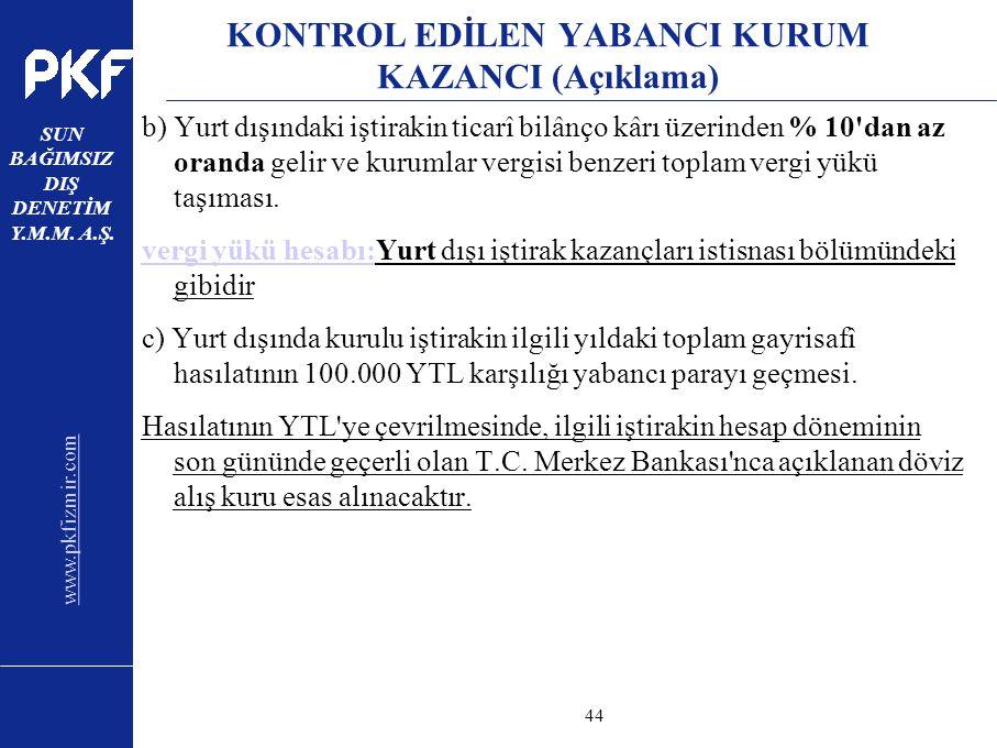 www.pkfizmir.com SUN BAĞIMSIZ DIŞ DENETİM Y.M.M. A.Ş. sayfa44 KONTROL EDİLEN YABANCI KURUM KAZANCI (Açıklama) b) Yurt dışındaki iştirakin ticarî bilân