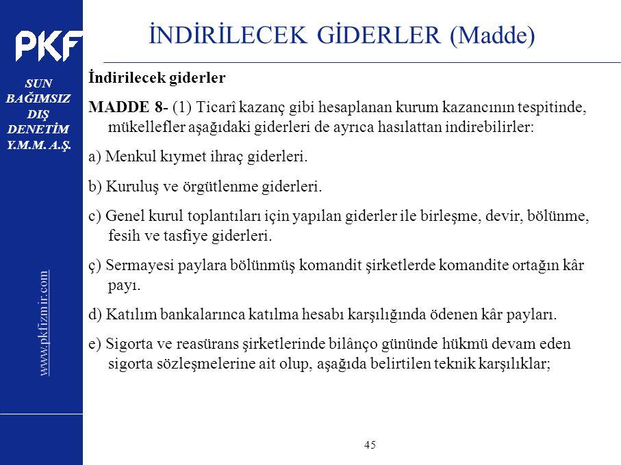 www.pkfizmir.com SUN BAĞIMSIZ DIŞ DENETİM Y.M.M. A.Ş. sayfa45 İNDİRİLECEK GİDERLER (Madde) İndirilecek giderler MADDE 8- (1) Ticarî kazanç gibi hesapl