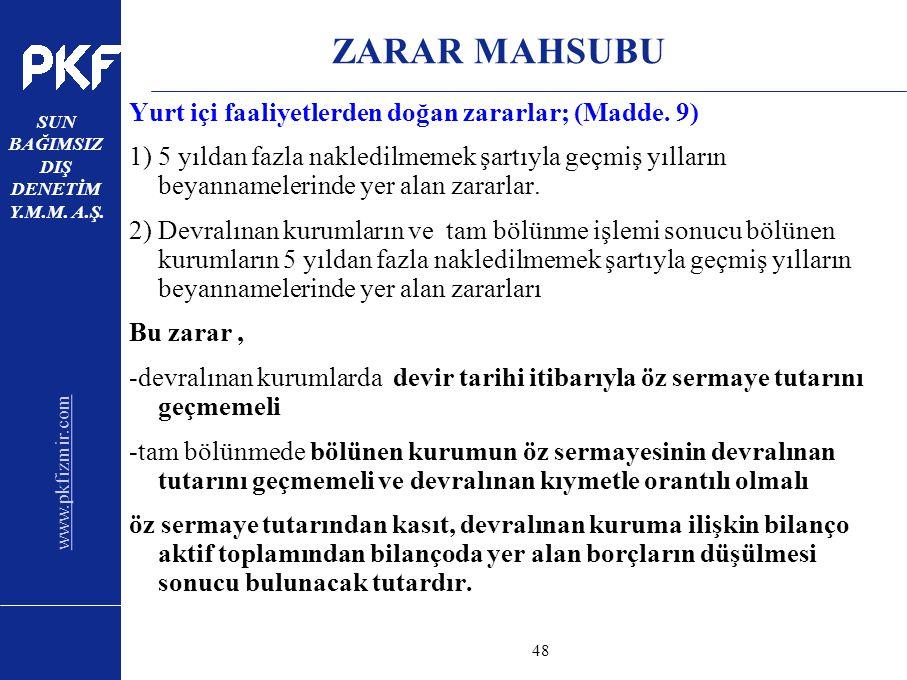 www.pkfizmir.com SUN BAĞIMSIZ DIŞ DENETİM Y.M.M. A.Ş. sayfa48 ZARAR MAHSUBU Yurt içi faaliyetlerden doğan zararlar; (Madde. 9) 1) 5 yıldan fazla nakle