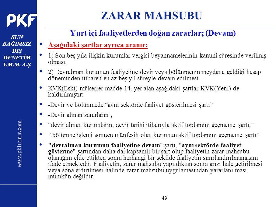 www.pkfizmir.com SUN BAĞIMSIZ DIŞ DENETİM Y.M.M. A.Ş. sayfa49 ZARAR MAHSUBU Yurt içi faaliyetlerden doğan zararlar; (Devam) Aşağıdaki şartlar ayrıca a