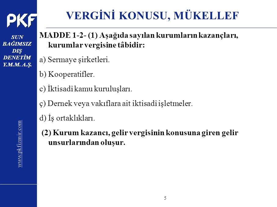 www.pkfizmir.com SUN BAĞIMSIZ DIŞ DENETİM Y.M.M. A.Ş. sayfa5 VERGİNİ KONUSU, MÜKELLEF MADDE 1-2- (1) Aşağıda sayılan kurumların kazançları, kurumlar v