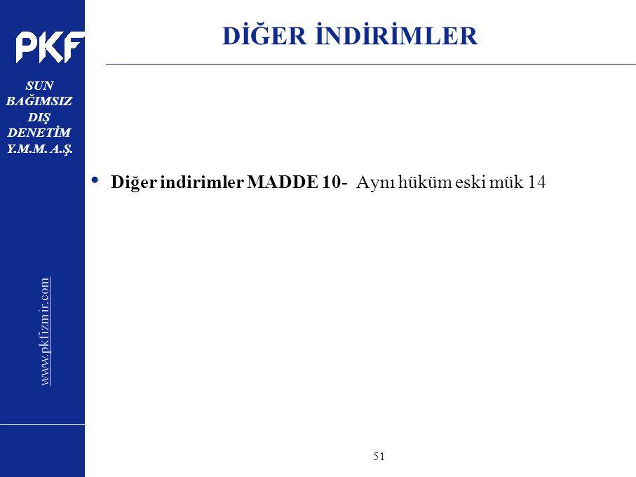 www.pkfizmir.com SUN BAĞIMSIZ DIŞ DENETİM Y.M.M. A.Ş. sayfa51 DİĞER İNDİRİMLER Diğer indirimler MADDE 10- Aynı hüküm eski mük 14