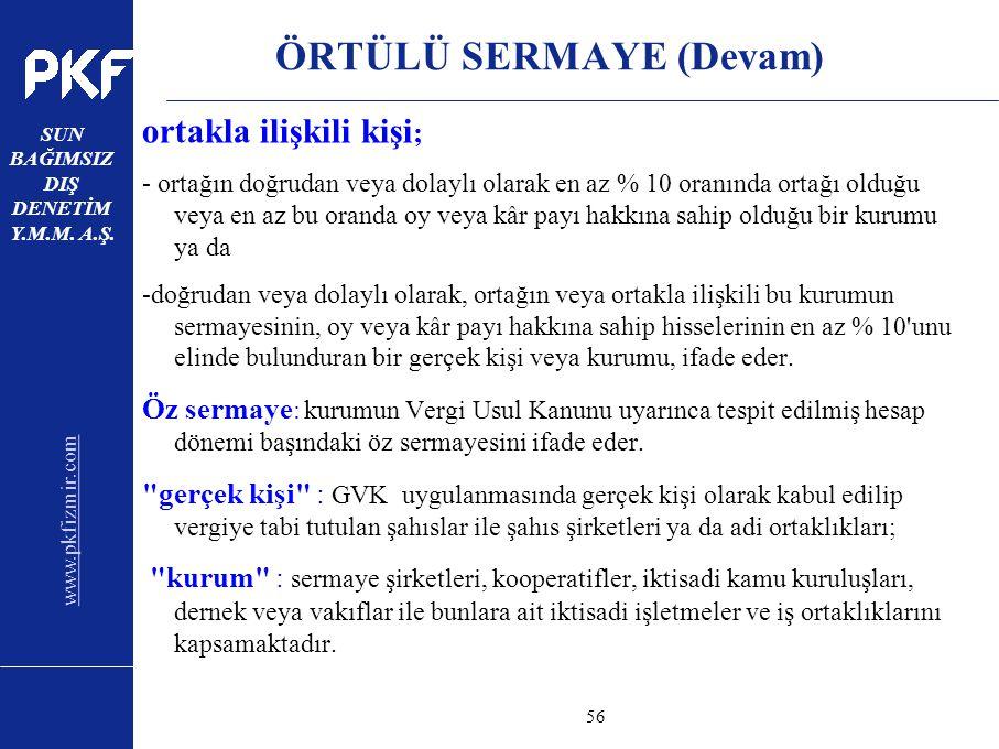 www.pkfizmir.com SUN BAĞIMSIZ DIŞ DENETİM Y.M.M. A.Ş. sayfa56 ÖRTÜLÜ SERMAYE (Devam) ortakla ilişkili kişi ; - ortağın doğrudan veya dolaylı olarak en