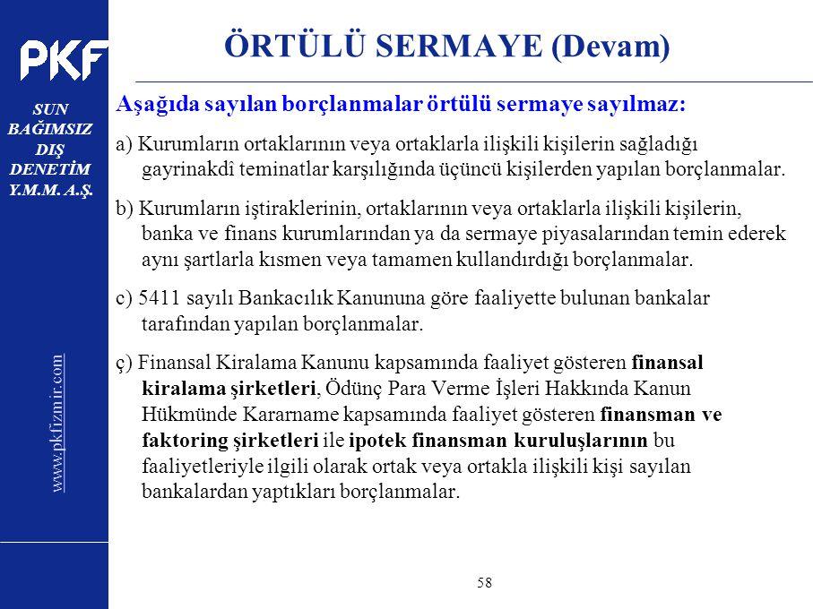 www.pkfizmir.com SUN BAĞIMSIZ DIŞ DENETİM Y.M.M. A.Ş. sayfa58 ÖRTÜLÜ SERMAYE (Devam) Aşağıda sayılan borçlanmalar örtülü sermaye sayılmaz: a) Kurumlar