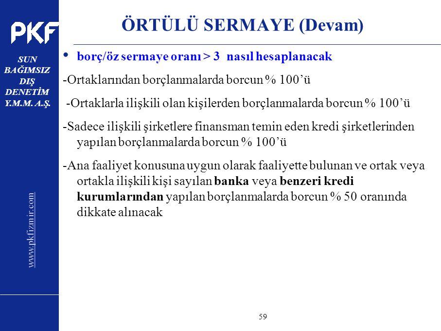www.pkfizmir.com SUN BAĞIMSIZ DIŞ DENETİM Y.M.M. A.Ş. sayfa59 ÖRTÜLÜ SERMAYE (Devam) borç/öz sermaye oranı > 3 nasıl hesaplanacak -Ortaklarından borçl