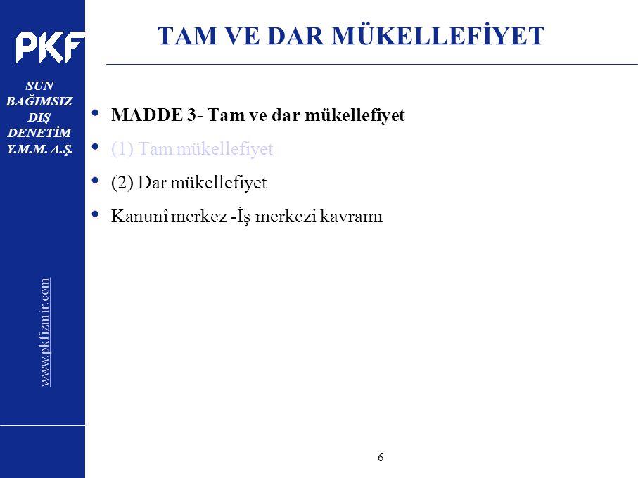 www.pkfizmir.com SUN BAĞIMSIZ DIŞ DENETİM Y.M.M. A.Ş. sayfa6 TAM VE DAR MÜKELLEFİYET MADDE 3- Tam ve dar mükellefiyet (1) Tam mükellefiyet (2) Dar mük