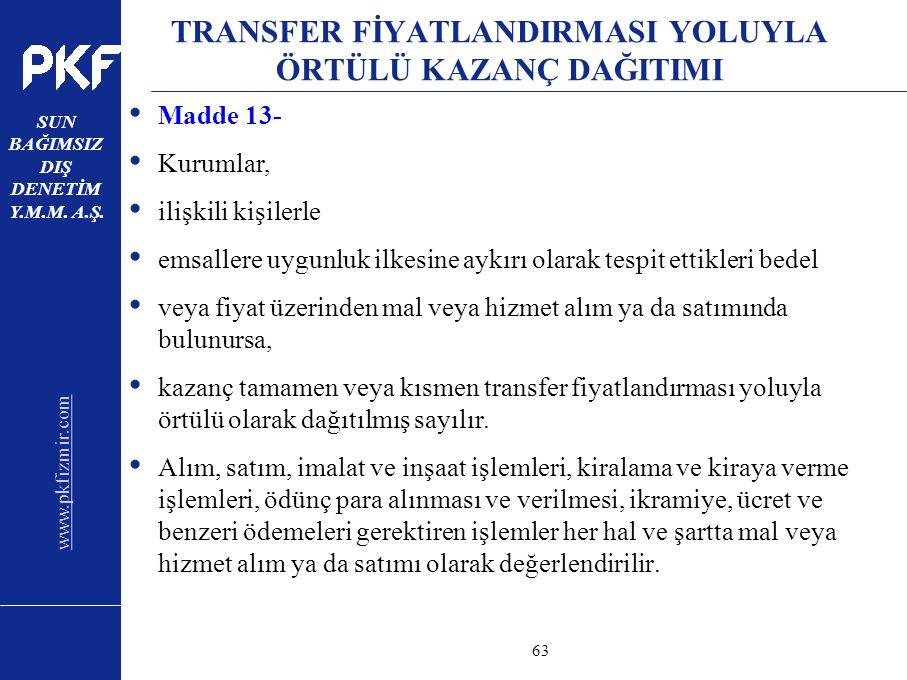 www.pkfizmir.com SUN BAĞIMSIZ DIŞ DENETİM Y.M.M. A.Ş. sayfa63 TRANSFER FİYATLANDIRMASI YOLUYLA ÖRTÜLÜ KAZANÇ DAĞITIMI Madde 13- Kurumlar, ilişkili kiş
