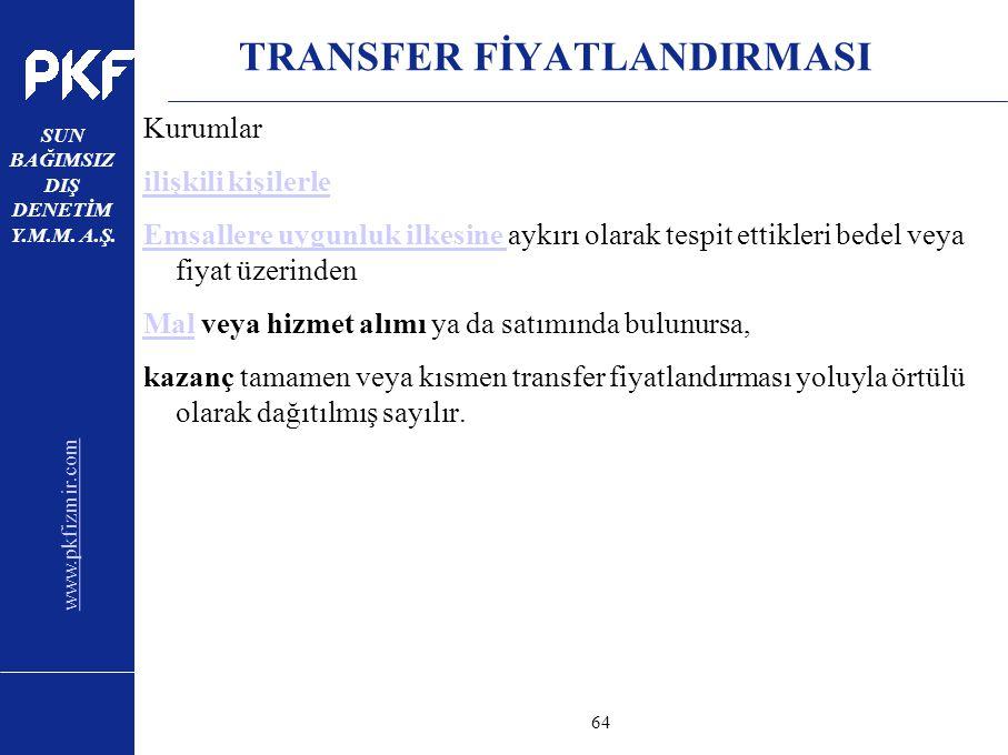 www.pkfizmir.com SUN BAĞIMSIZ DIŞ DENETİM Y.M.M. A.Ş. sayfa64 TRANSFER FİYATLANDIRMASI Kurumlar ilişkili kişilerle Emsallere uygunluk ilkesine Emsalle