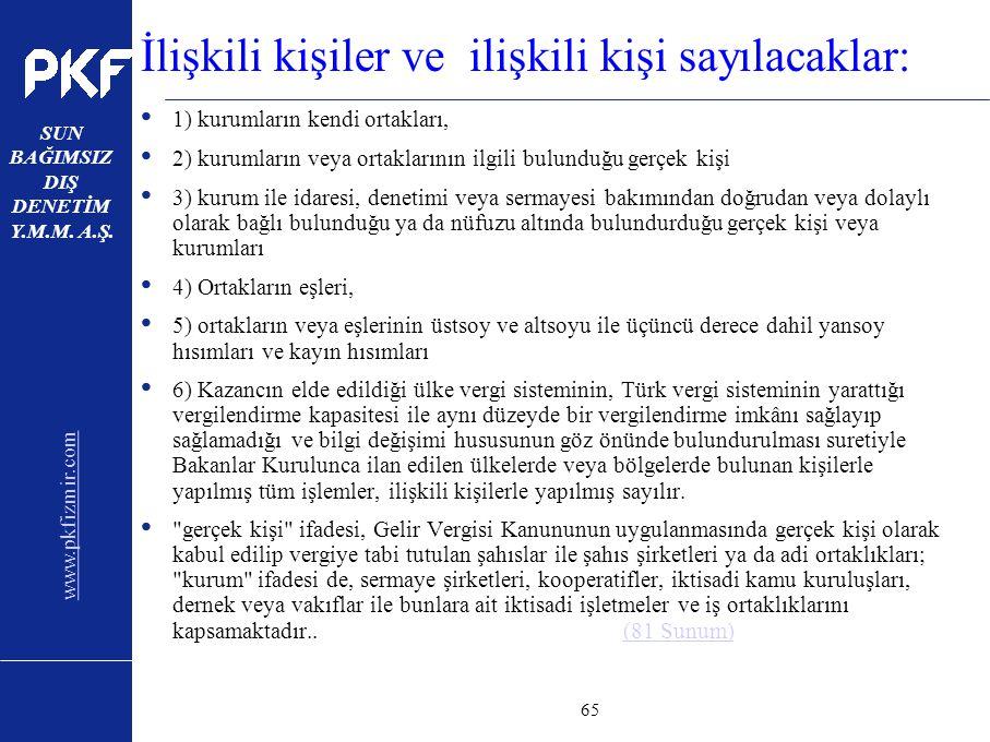 www.pkfizmir.com SUN BAĞIMSIZ DIŞ DENETİM Y.M.M. A.Ş. sayfa65 İlişkili kişiler ve ilişkili kişi sayılacaklar: 1) kurumların kendi ortakları, 2) kuruml