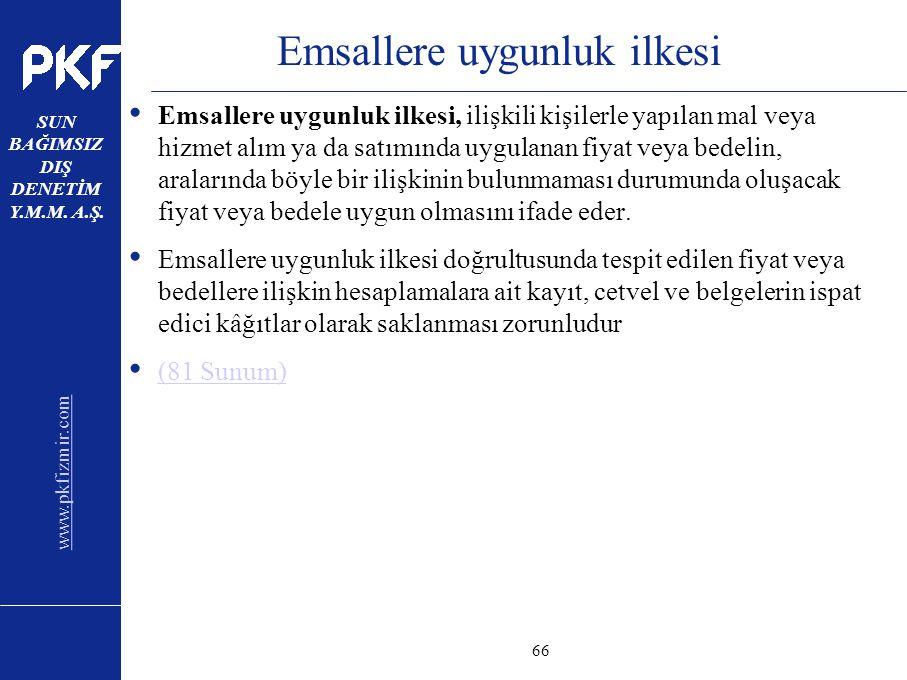 www.pkfizmir.com SUN BAĞIMSIZ DIŞ DENETİM Y.M.M. A.Ş. sayfa66 Emsallere uygunluk ilkesi Emsallere uygunluk ilkesi, ilişkili kişilerle yapılan mal veya