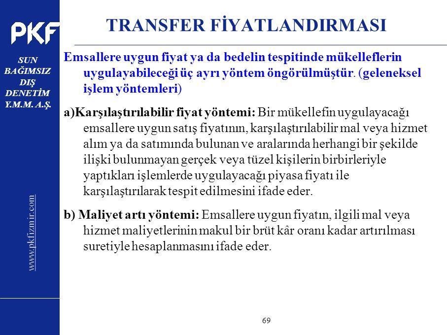 www.pkfizmir.com SUN BAĞIMSIZ DIŞ DENETİM Y.M.M. A.Ş. sayfa69 TRANSFER FİYATLANDIRMASI Emsallere uygun fiyat ya da bedelin tespitinde mükelleflerin uy