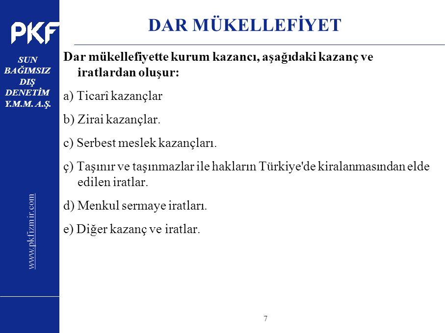 www.pkfizmir.com SUN BAĞIMSIZ DIŞ DENETİM Y.M.M. A.Ş. sayfa7 DAR MÜKELLEFİYET Dar mükellefiyette kurum kazancı, aşağıdaki kazanç ve iratlardan oluşur: