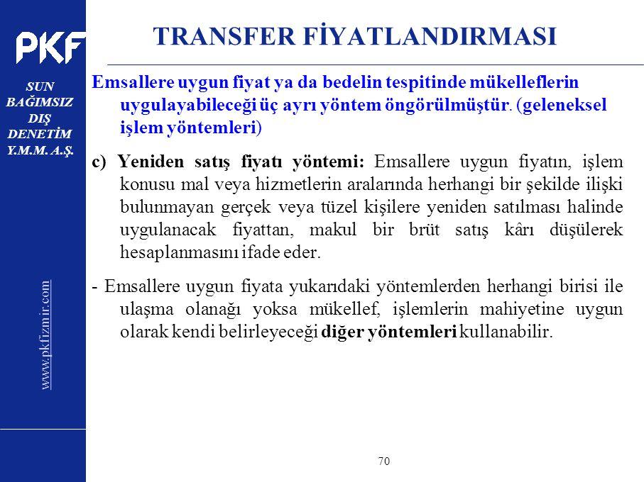 www.pkfizmir.com SUN BAĞIMSIZ DIŞ DENETİM Y.M.M. A.Ş. sayfa70 TRANSFER FİYATLANDIRMASI Emsallere uygun fiyat ya da bedelin tespitinde mükelleflerin uy